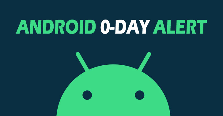Android Issues Patches for 4 New Zero-Day Bugs Exploited in the Wild
