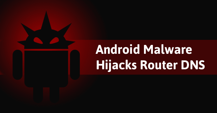 New Android Malware Hijacks Router DNS from Smartphone