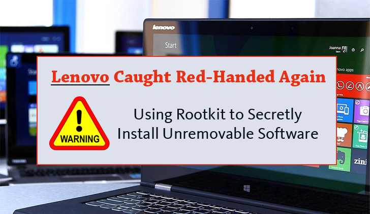 Lenovo Laptops Caught Using Rootkit to Secretly Install Unremovable Software