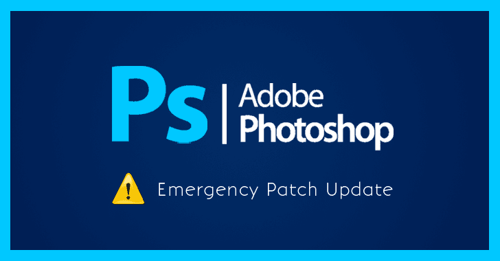 Adobe Issues Emergency Patches for Critical Flaws in Photoshop CC