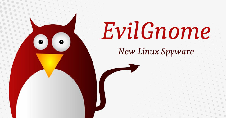 EvilGnome: A New Backdoor Implant Spies On Linux Desktop Users