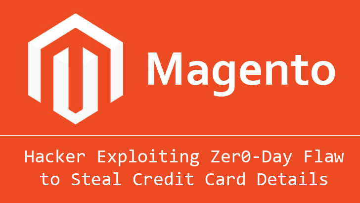 Hackers Exploit Zero-Day Magento Vulnerability to Steal Your Credit Cards