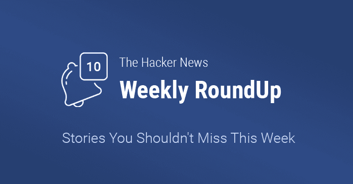 THN Weekly Roundup — Top 10 Stories You Should Not Miss