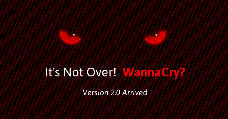 WannaCry Kill-Switch(ed)? It's Not Over! WannaCry 2.0 Ransomware Arrives