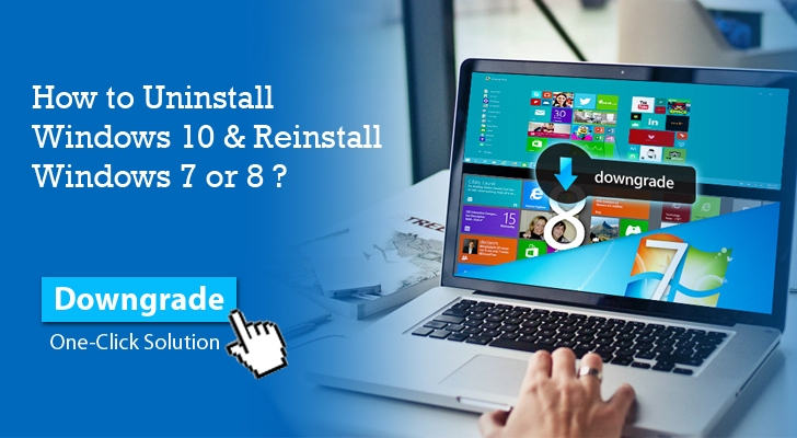 How to Uninstall Windows 10 and Downgrade to Windows 7 or 8