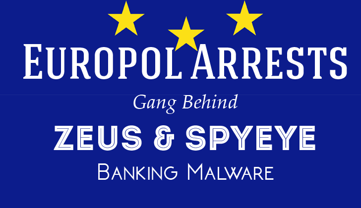Europol Arrests Gang Behind Zeus And SpyEye Banking Malware