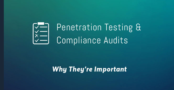 Why you need to know about Penetration Testing and Compliance Audits?
